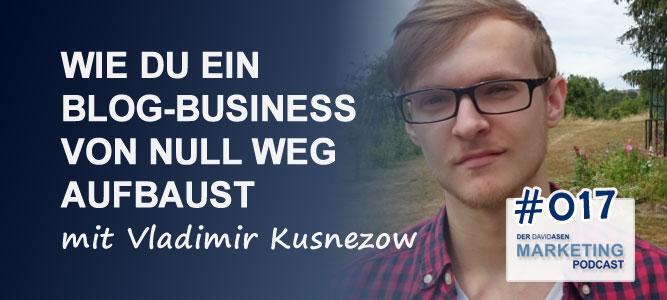 DAM 017: Wie du ein Blog-Business von null weg aufbaust – mit Vladimir Kusnezow