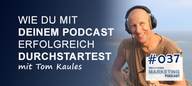 DAM 037: Wie du mit deinem Podcast erfolgreich durchstartest – mit Tom Kaules