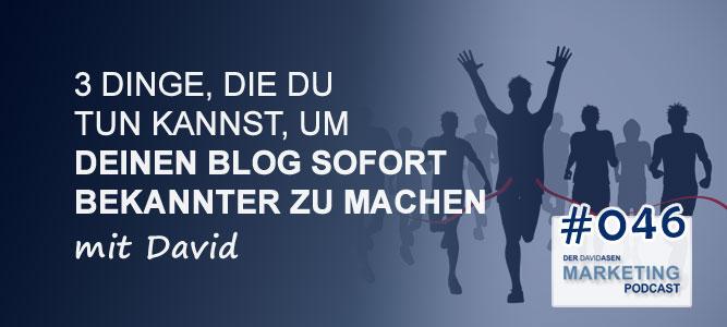 3 Dinge, die du tun kannst, um deinen Blog sofort bekannter zu machen - David Asen Marketing Podcast