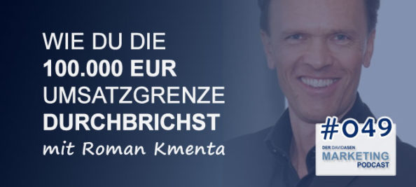 DAM 049: Wie du die 100.000 EUR Umsatzgrenze durchbrichst – mit Roman Kmenta