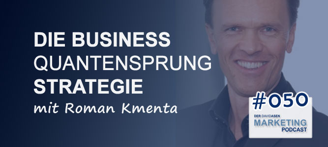 DAM 050: Die Business Quantensprung Strategie - mit Roman Kmenta - Der David Asen Marketing Podcast