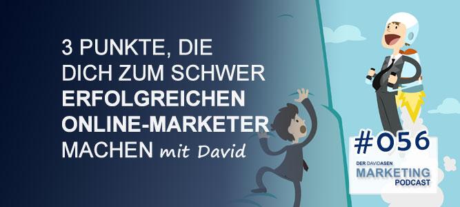 DAM 056: 3 Punkte, die dich zum schwer erfolgreichen Online-Marketer machen
