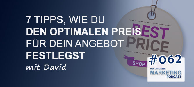 DAM 062: 7 Tipps, wie du den optimalen Preis für dein Angebot festlegst - David Asen Marketing Podcast